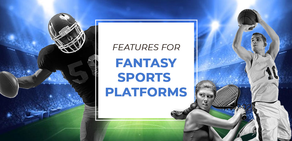 TOP 6 Must-Have Features for Fantasy Sports Platforms